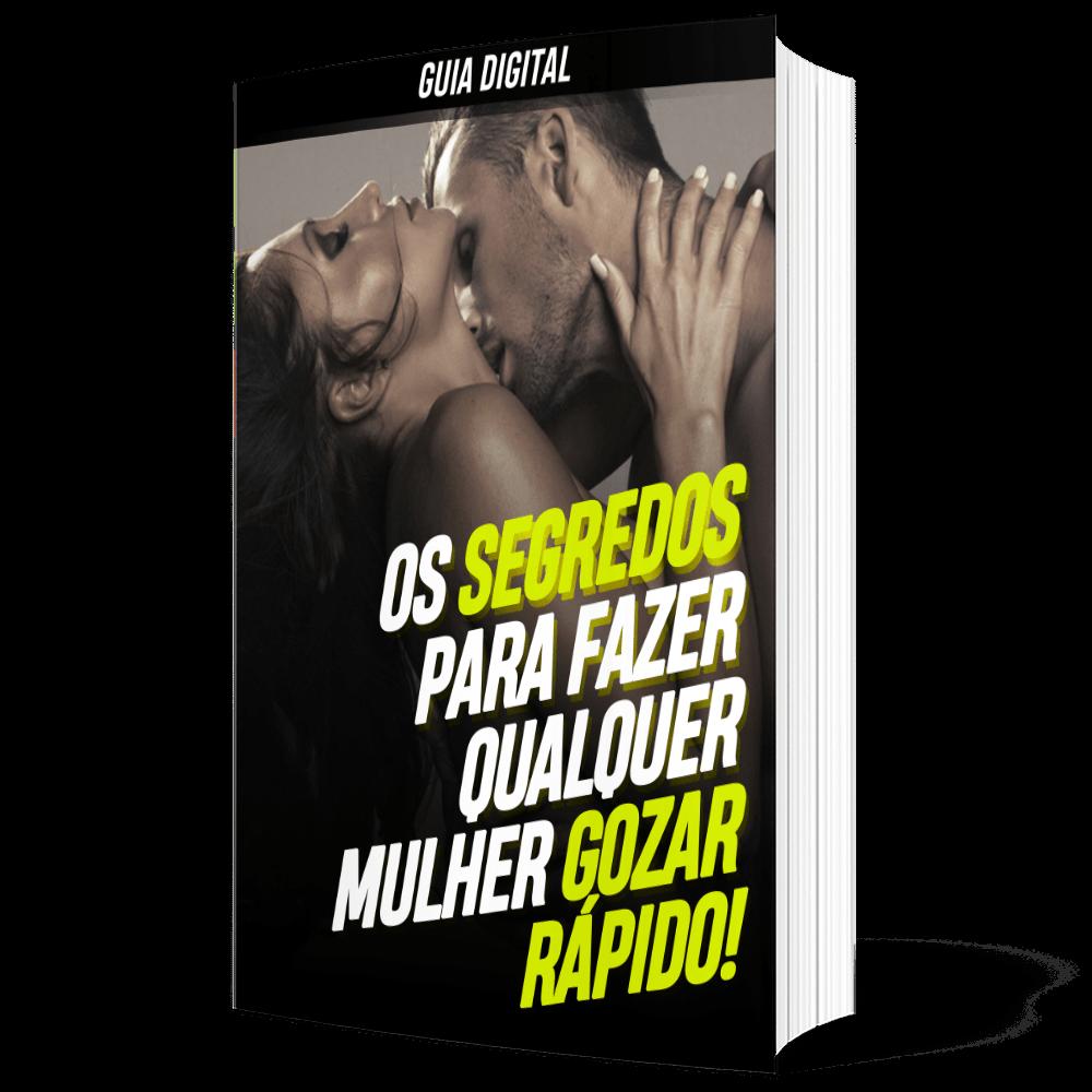 E-BOOK OS SEGREDOS PARA FAZER QUALQUER MULHER GOZAR RÁPIDO
